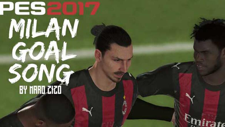 موسیقی گل AC Milan توسط Maro Zizo برای PES 2017